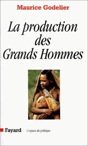 La production des grands hommes : Pouvoir et domination masculine chez les Baruya de Nouvelle-Guinée de Maurice Godelier (24 avril 1996) Broché