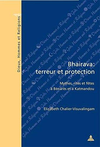 Bhairava: Terreur et Protection : Mythes, Rites et Fetes a Benares et a Katmandou