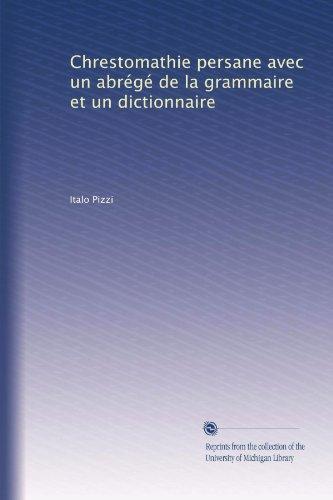 Chrestomathie persane avec un abrégé de la grammaire et un dictionnaire