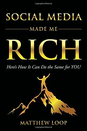 Social Media Made Me Rich: Here's How it Can do the Same for You by Matthew Loop (2016-01-05)