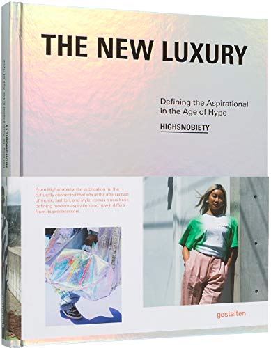 The New Luxury: Highsnobiety: Defining the Aspirational in the Age of Hype