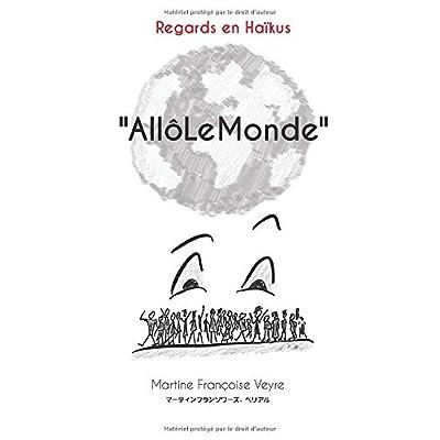 Allo le monde: Regards en Haikus