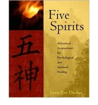 Five Spirits: Alchemical Acupuncture for Psychological and Spiritual Healing by Dechar, Lorie Eve (2007) Paperback