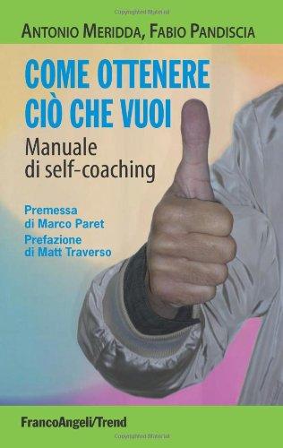 Come ottenere ciò che vuoi. Manuale di self-coaching di Antonio Meridda,Fabio Pandiscia