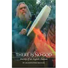 There is No God: Journey of an English Shaman