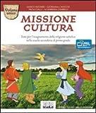 Missione cultura. Volume unico. Testo per l'insegnamento della religione cattolica. Per la Scuola media
