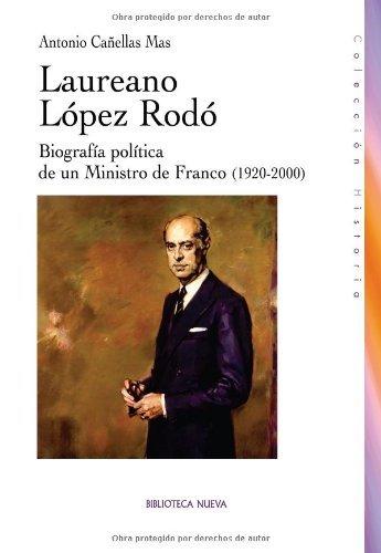 Laureano López Rodo: Biografía política de un Ministro de Franco (1920-2000) (HISTORIA) por Antonio Cañellas Mas