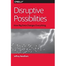 Disruptive Possibilities: How Big Data Changes Everything by Jeffrey Needham (2013-07-08)
