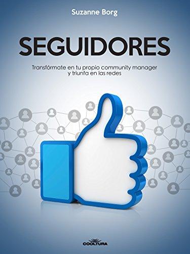 Seguidores: Transfórmate en tu propio community manager y triunfa en las redes por Suzanne Borg