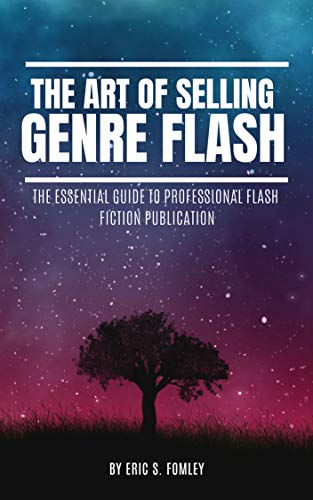 The Art of Selling Genre Flash: The Essential Guide to Professional Flash Fiction Publication (English Edition)