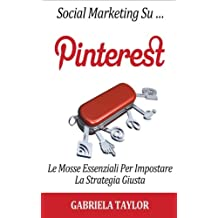 Social Marketing Su Pinterest: Le Mosse Essenziali Per Impostare La Strategia Giusta