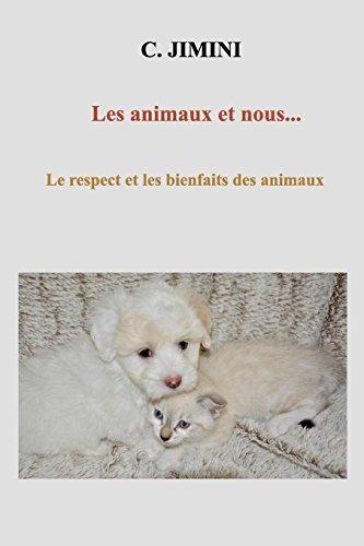 Les Animaux Et Nous... Le Respect Et Les Bienfaits Des Animaux par C Jimini