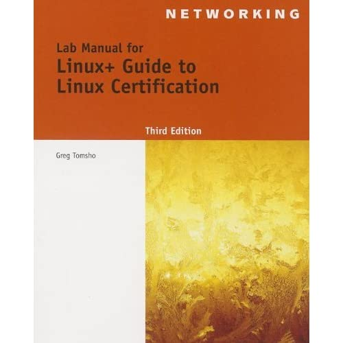 Lab Manual for Eckert's Linux+ Guide to Linux Certification, 3rd (Test Preparation) by Jason W. Eckert (2013-04-16)