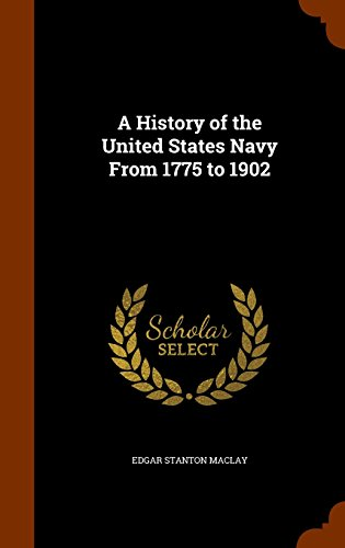A History of the United States Navy From 1775 to 1902