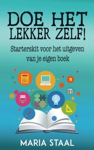 Doe het lekker zelf!: Starterskit voor het uitgeven van je eigen boek