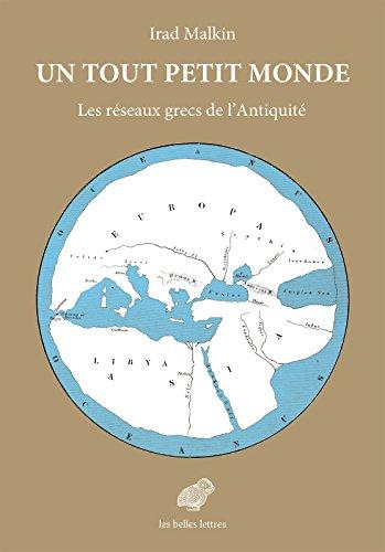Un tout petit monde: Les réseaux grecs de l'Antiquité (Mondes anciens t. 6)