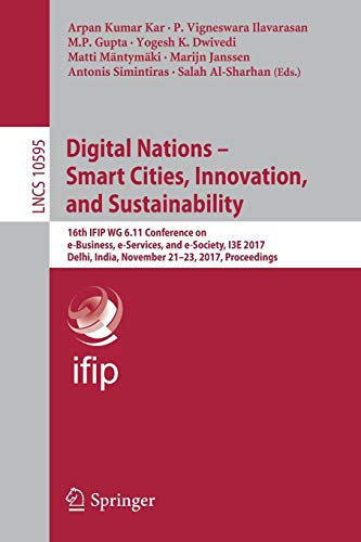 Digital Nations - Smart Cities, Innovation, and Sustainability: 16th IFIP WG 6.11 Conference on e-Business, e-Services, and e-Society, I3E 2017, ... Notes in Computer Science, Band 10595)
