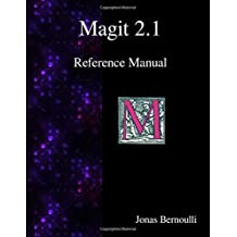 Magit 2.1 Reference Manual: Magit! A Git Porcelain inside Emacs by Jonas Bernoulli (2015-07-18)
