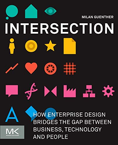 Intersection: How Enterprise Design Bridges the Gap between Business, Technology, and People por Milan Guenther