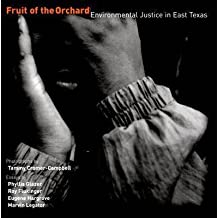 [(Fruit of the Orchard : Environmental Justice in East Texas)] [By (photographer) Tammy Cromer-Campbell ] published on (November, 2006)