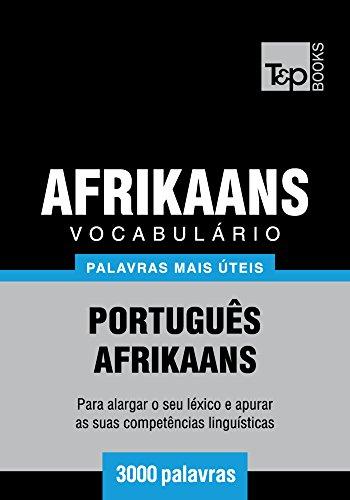 Vocabulário Português-Afrikaans - 3000 palavras mais úteis (Portuguese Edition) por Andrey Taranov