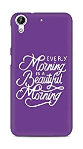 AMEZ every morning is a beautiful morning Back Cover For HTC Desire 626 G Plus