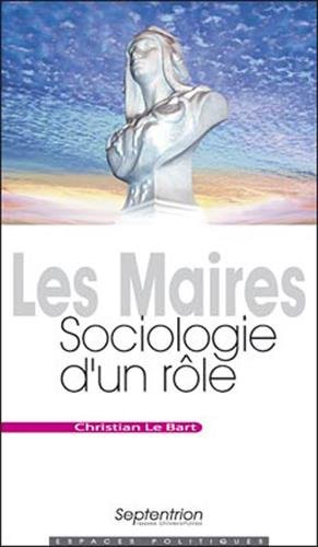 Les maires : Sociologie d'un rôle par Christian Le Bart