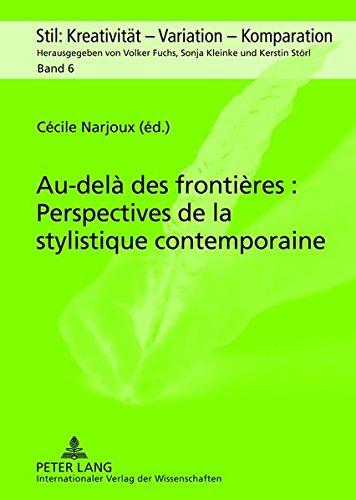 Au-Dela Des Frontieres: Perspectives de La Stylistique Contemporaine (Stil: Kreativitaet - Variation - Komparation)
