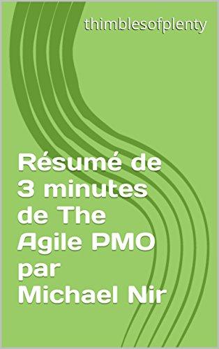 Résumé de 3 minutes de The Agile PMO par Michael Nir (thimblesofplenty 3 Minute Business Book Summary t. 1)