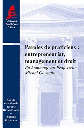 Paroles de praticiens : entrepreneuriat,management et droit. En hommage au Professeur Michel Germain