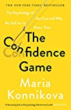 The Confidence Game: The Psychology of the Con and Why We Fall for It Every Time...