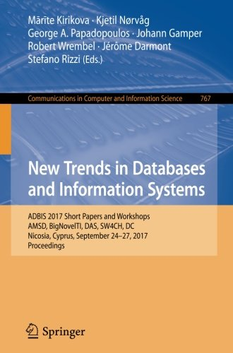 New Trends in Databases and Information Systems: ADBIS 2017 Short Papers and Workshops, AMSD, BigNovelTI, DAS, SW4CH, DC, Nicosia, Cyprus, September Computer and Information Science, Band 767