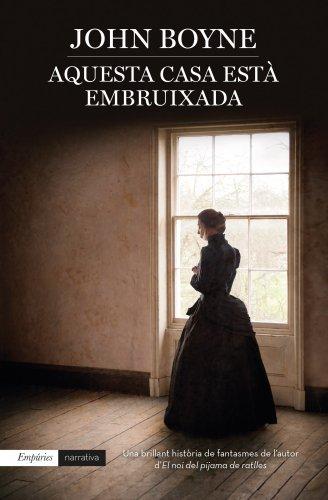 Aquesta casa està embruixada (EMPURIES NARRATIVA Book 449) (Catalan Edition) por John Boyne