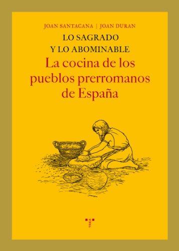 Lo sagrado y lo abominable. La cocina de los pueblos prerromanos de España (La Comida de la Vida)