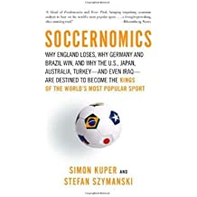 Soccernomics: Why England Lose, Why Germany and Brazil Win, and Why the U.S., Japan, Australia, Turkey and Even India are Destined to Become the New Kings of the World's Most Popular Sport (Paperback) - Common