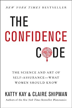 The Confidence Code: The Science and Art of Self-Assurance---What Women Should Know par [Kay, Katty, Shipman, Claire]