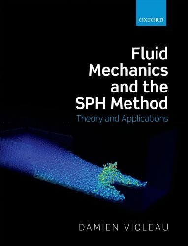Fluid Mechanics and the SPH Method: Theory and Applications 1st edition by Violeau, Damien (2012) Hardcover