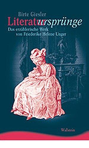 Literatursprünge. Das erzählerische Werk von Friederike Helene Unger (Ergebnisse der Frauen- und Geschlechterforschung an der Freien Universität Berlin, Neue Folge)