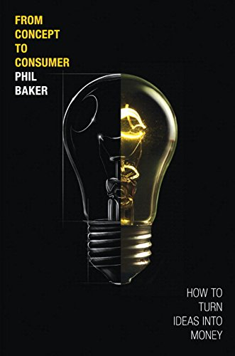 From Concept To Consumer How To Turn Ideas Into Money Paperback