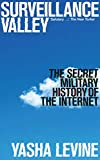 Surveillance Valley: The Secret Military History of the Internet (English Edition)