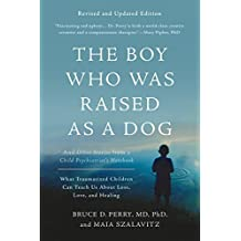 The Boy Who Was Raised as a Dog: And Other Stories from a Child Psychiatrist's Notebook--What Traumatized Children Can Teach Us About (English Edition)