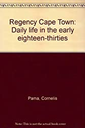 Regency Cape Town: Daily life in the early eighteen-thirties