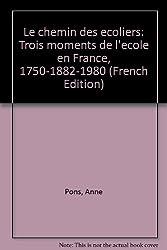 Le chemin des ecoliers: Trois moments de l'ecole en France, 1750-1882-1980 (French Edition)