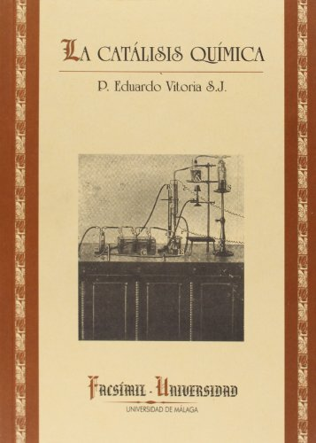 La Catálisis Química (Facsímiles Universidad) por P. Eduardo Vitoria S. J.