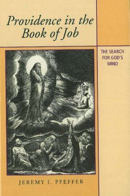 [(Providence in the Book of Job : The Search for God's Mind)] [By (author) Jeremy I. Pfeffer] published on (May, 2005)