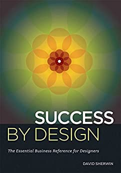 Success By Design: The Essential Business Reference for Designers by [Sherwin, David]