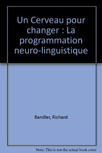Un Cerveau pour changer : La programmation neuro-linguistique