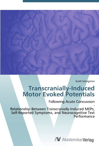 Transcranially-Induced Motor Evoked Potentials: Following Acute Concussion  -  Relationship Between Transcranially-Induced MEPs,  Self-Reported Symptoms, and Neurocognitive Test  Performance