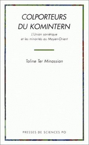 COLPORTEURS DU KOMINTERN. L'Union soviétique et les minorités au Moyen-Orient par Taline Ter Minassian