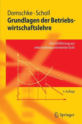 Grundlagen der Betriebswirtschaftslehre: Eine Einführung aus Entscheidungsorientierter Sicht (Springer-Lehrbuch) (German Edition)